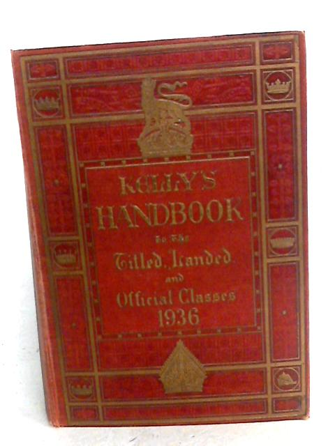Kelly's Handbook to the Titled, Landed and Official Classes 1936 by ABC