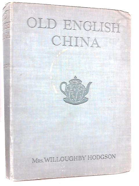 Old English China by Mrs. Willoughby Hodgson