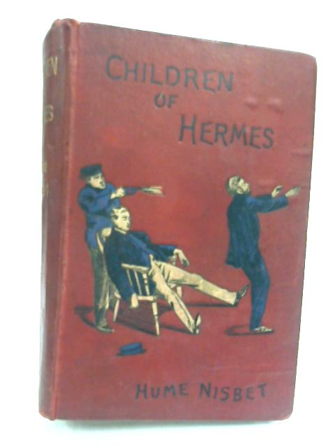 Children of Hermes : A Romance of Love and Crime. by Hume Nisbet
