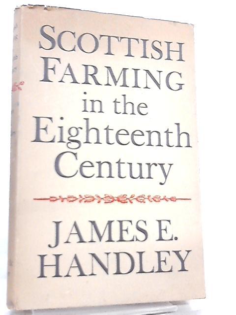 Scottish Farming in the Eighteenth Century by James Edmund Handley
