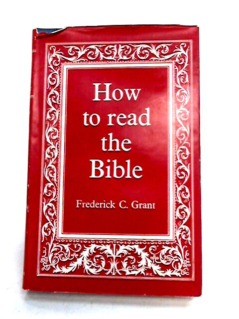 How to Read the Bible By F C  Grant