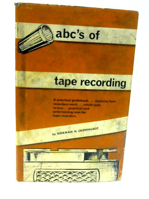 ABC's of Tape Recording by Crowhurst, Norman H