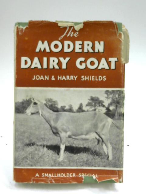 The Modern Dairy Goat by Joan & Harry Shields