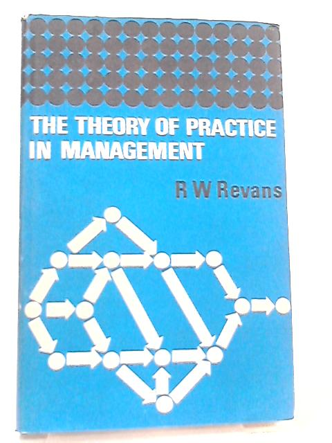 The Theory of Practice in Management by R. W. Revans