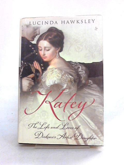 Katey: The Life and Loves of Dickens's Artist Daughter by L. Hawksley