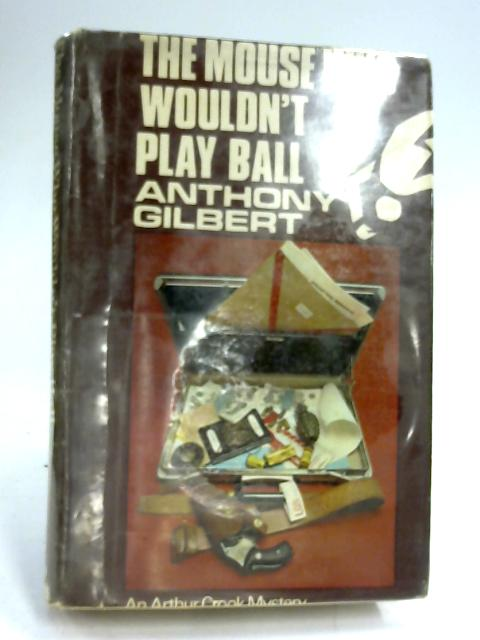 The Mouse Who Wouldn't Play Ball by Anthony Gilbert