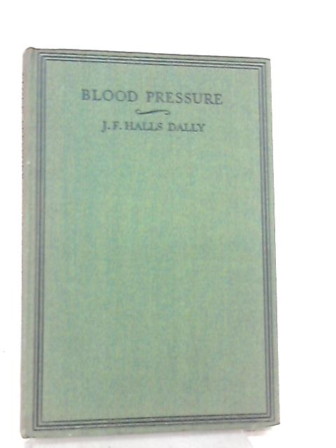 Blood Pressure. A manual for nurses, hygienists and social workers by John Frederick Halls Dally