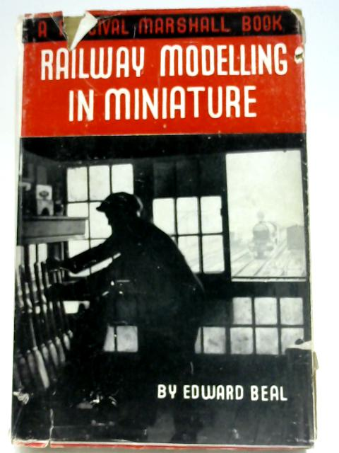 """Railway Modelling in Miniature: A Practical Handbook on the Planning, Building and Operating of Miniature Railways, with Special Reference to """"OO"""" and """"HO"""" Gauges. by Edward Beal"""