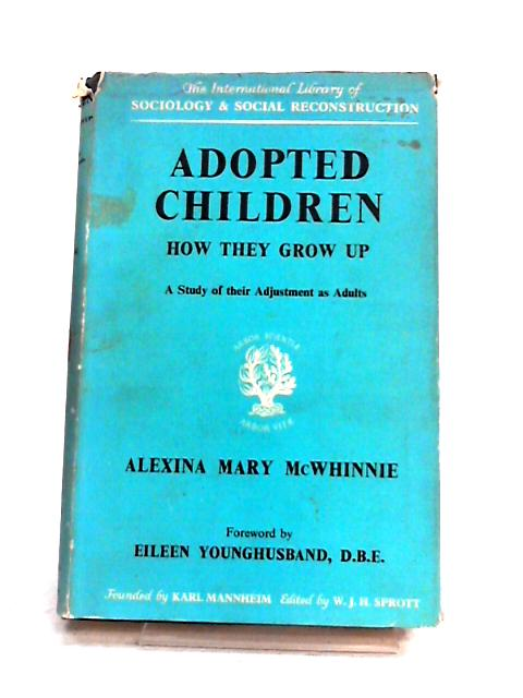 Adopted Children: How They Grow Up By A.M. McWhinnie