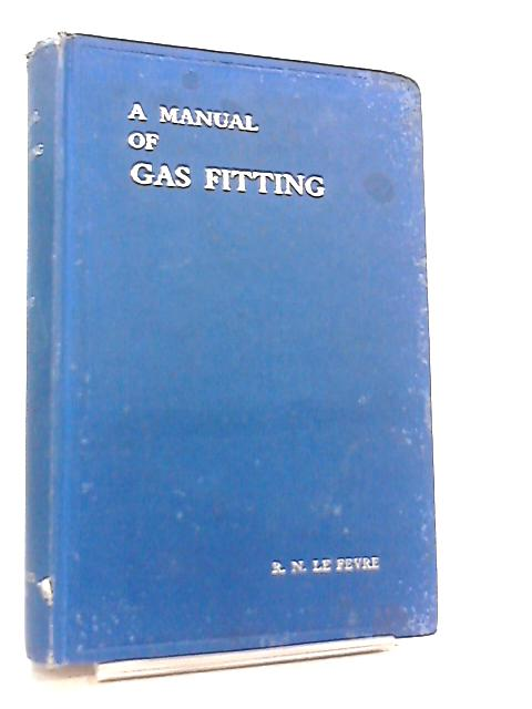 A Manual of Gas Fitting by R. N. Le Fevre