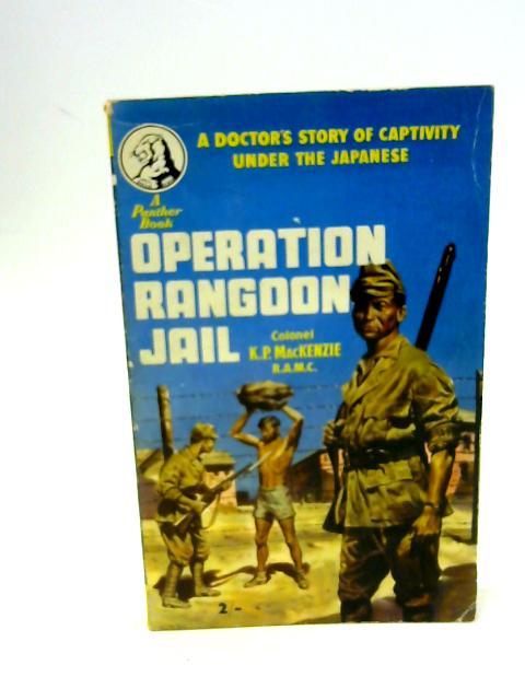 Operation Rangoon Jail - English By Mackenzie, Colonel K P