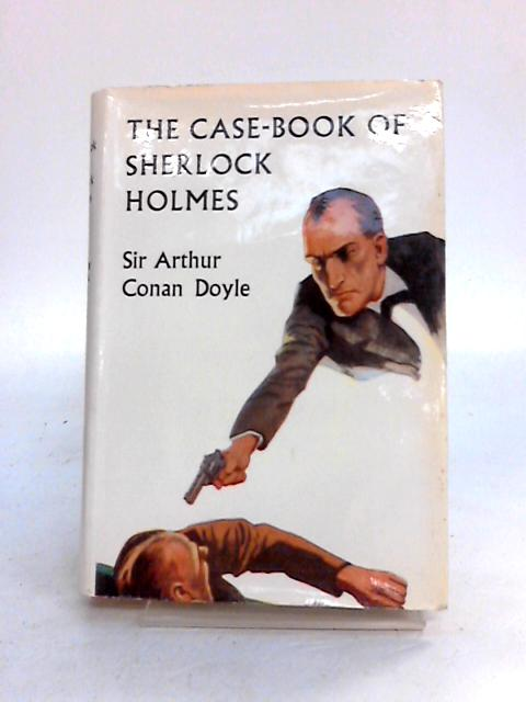 The Case Book of Sherlock Holmes by Arthur Conan Doyle