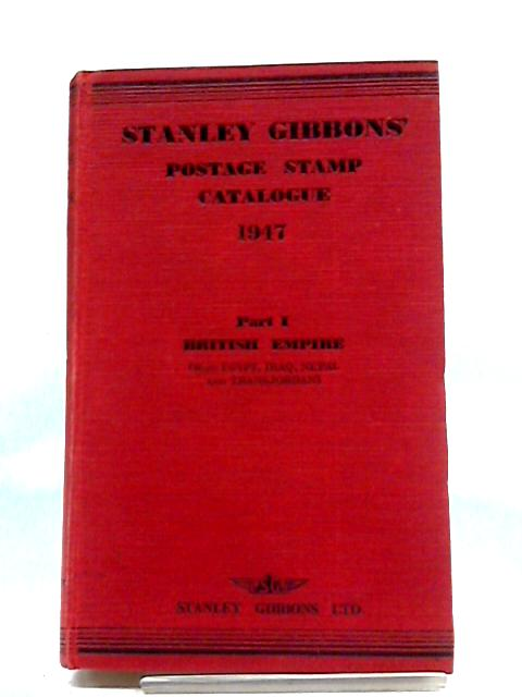 Stanley Gibbons' Postage Stamp Catalogue 1947. Part 1 British Empire (With Egypt, Iraq, Nepal and Transjordan) by Anon
