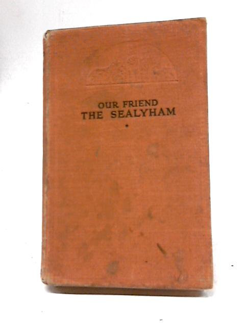 Our Friend The Sealyham by Rowland Johns