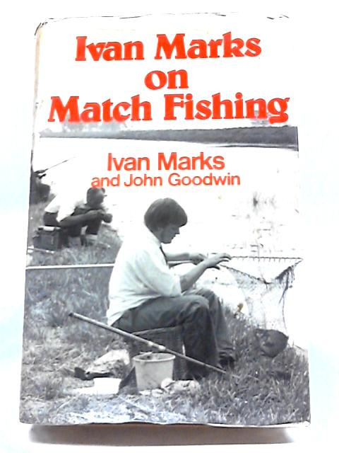 Ivan Marks on Match Fishing by Ivan Marks