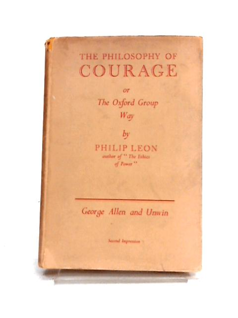 The Philosophy Of Courage Or The Oxford Group Way By Philip Leon
