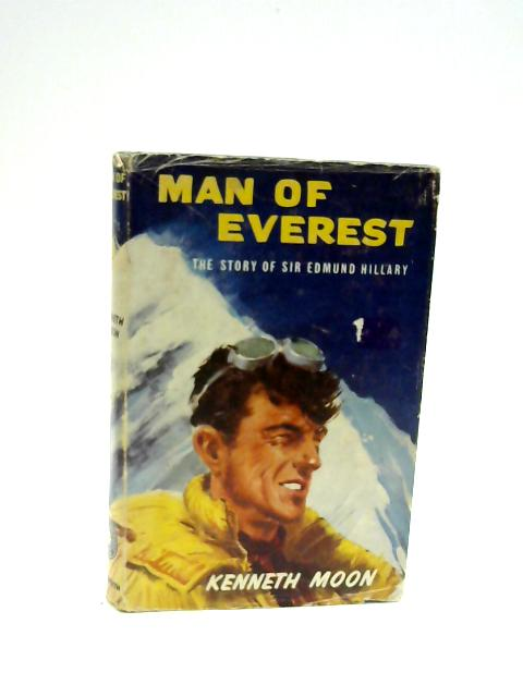 Man of Everest: The Story of Sir Edmund Hillary By Kenneth Moon