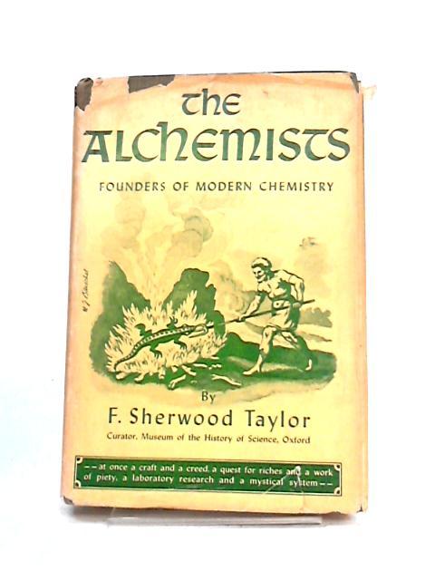 Alchemists: Founders of Modern Chemistry by F. Sherwood Taylor