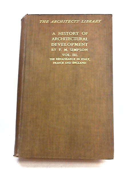 A History of Architectural Development: Vol III by F.M. Simpson