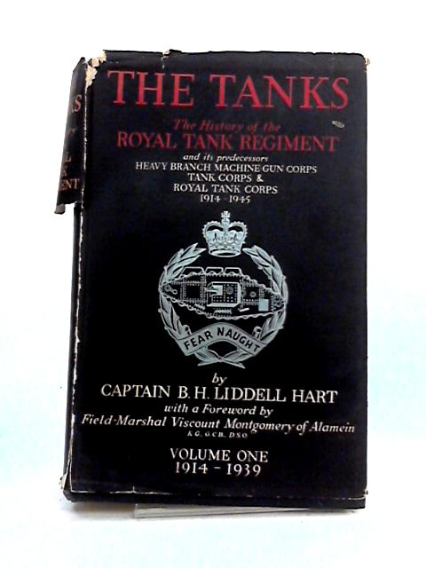 The Tanks: The History Of The Royal Tank Regiment Vol 1 by B.H.L. Hart