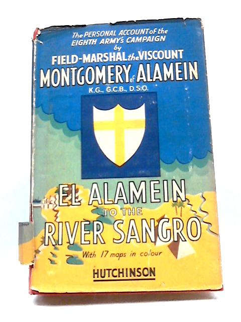 El Alamein To The River Sangro by Montgomery Viscount, Of Alamein