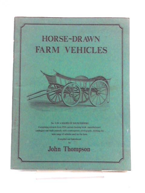 Horse Drawn Farm Vehicles by John Thompson