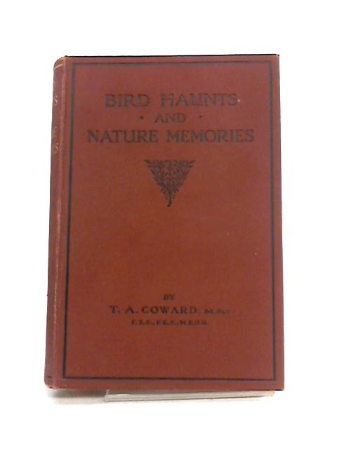 Bird Haunts and Nature Memories by T.A. Coward