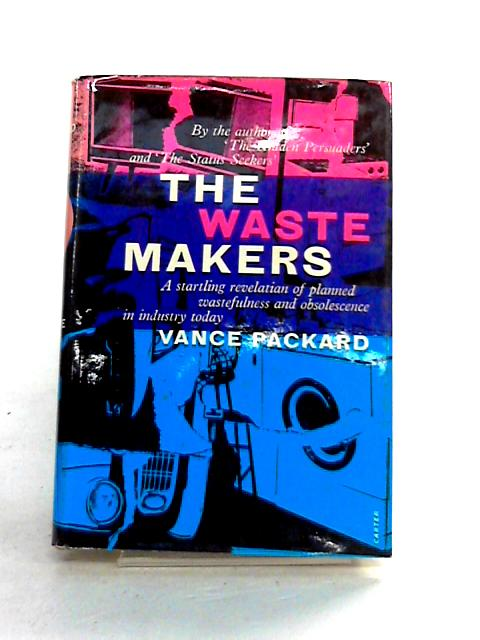 The Waste Makers by Vance Packard