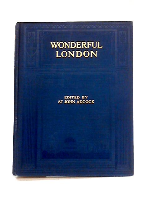 Wonderful London: Vol. 1 by St. John Adcock (ed)