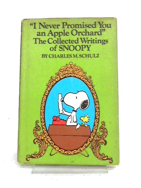 I Never Promised You an Apple Orchard: The Collected Writings of Snoopy by C.M. Schulz