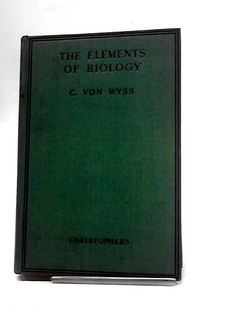 The Elements Of Biology by Wyss, C. Von