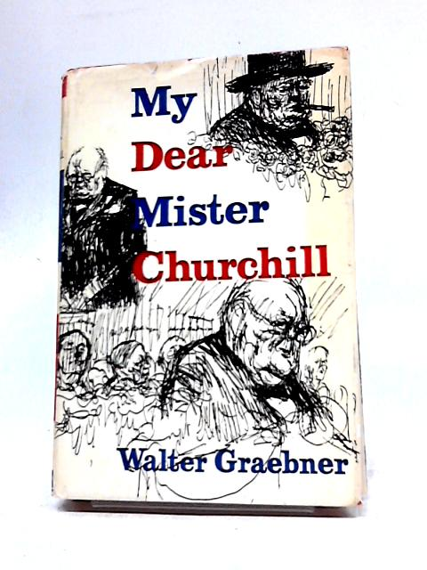 My Dear Mr Churchill By Graebner. Walter