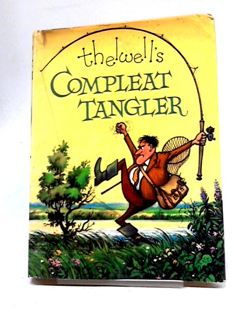 Compleat tangler: Being a pictorial discourse of anglers and angling by Thelwell