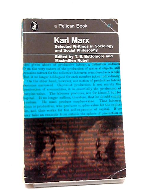 Karl Marx Selected Writings In Sociology And Social Philosophy (Pelican Books) by Tom B. Bottomore