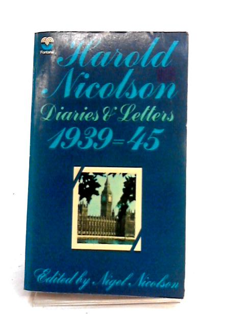 Harold Nicolson Diaries and Letters 1939- 1945 by Nigel Nicolson