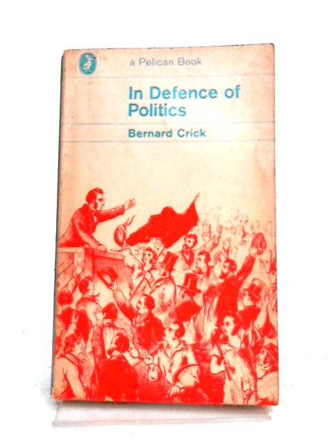 In Defence of Politics by Bernard Crick