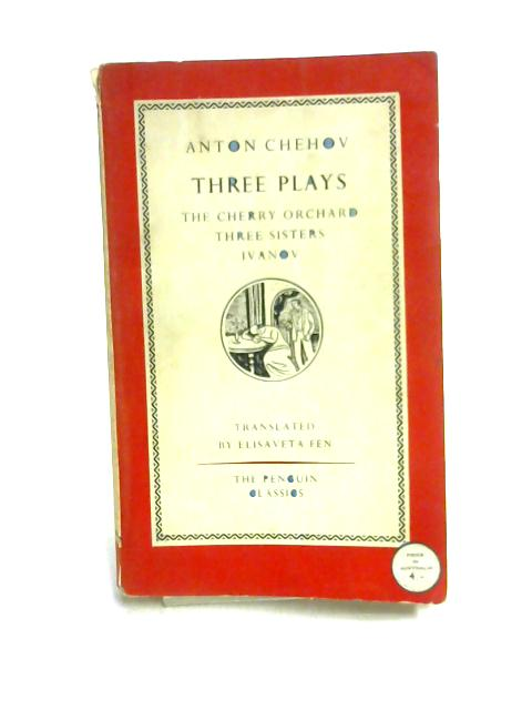 Three Plays: The Cherry Orchard, Three Sisters, Ivanov by A. Chehov