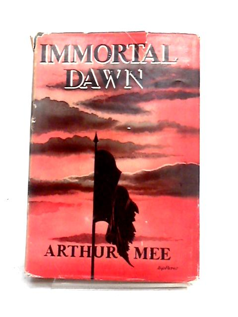 Immortal Dawn by Arthur Mee
