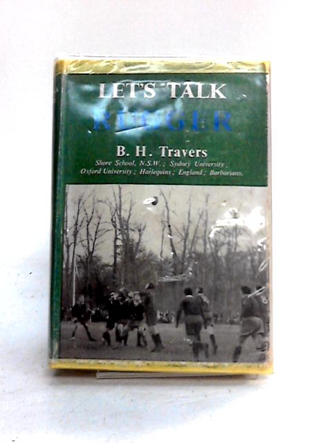 Let's Talk Rugger by B.H. Travers