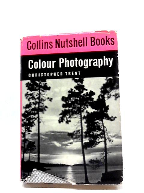 Colour Photography (Collins Nutshell Books No. 11) by Christopher Trent