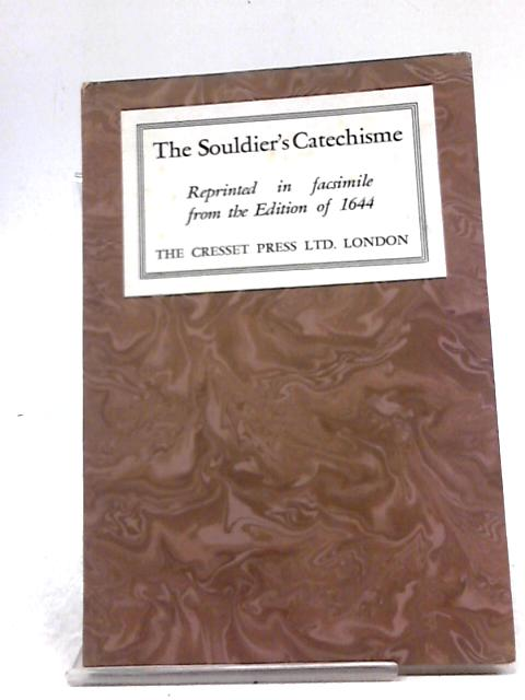 The Souldier's Catechisme: Reprinted in facsimile from the Edition of 1644 by Various