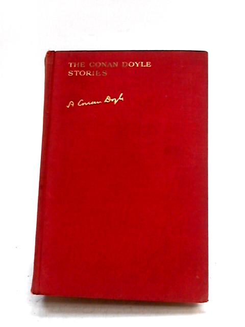 The Conan Doyle Stories: The Ring and the Camp; Pirates and Blue Water; Terror and Mystery; Twilight and the Unseen; Adventure and Medical Life; Tales of Long Ago by Arthur Conan Doyle