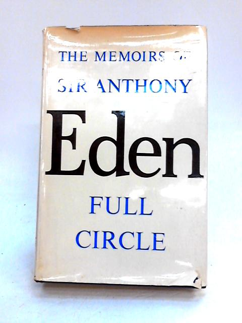 The Memoirs of Sir Anthony Eden: Full Circle by Anthony Eden