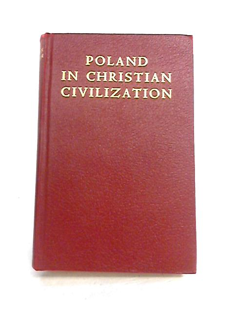 Poland in Christian Civilization by J. Braun (ed)