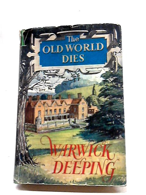 The Old World Dies by Warwick Deeping