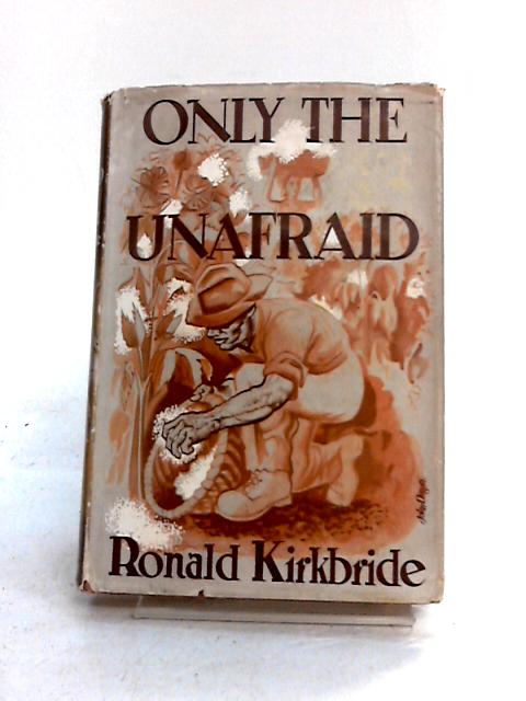 Only the Unafraid by Ronald Kirkbride
