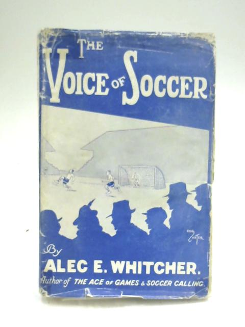 The Voice of Soccer by Alec E. Whitcher