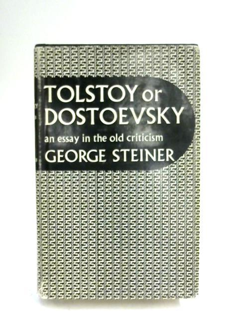 Tolstoy or Dostoevsky;: An Essay in the Old Criticism by George Steiner