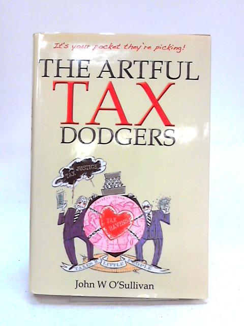 The Artful Tax Dodgers By John W. O'Sullivan