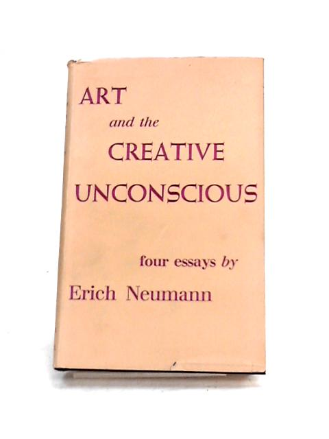 Art and Creative Unconscious: Four Essays by Erich Neumann